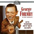 George Formby & His Ukulele : It�s Turned Out Nice Again